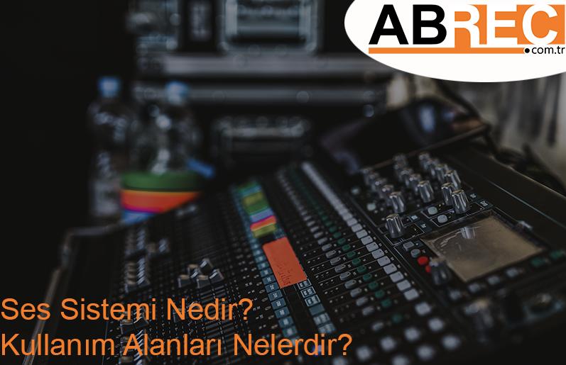 Ses Sistemi Nedir? Kullanım Alanları Nelerdir?